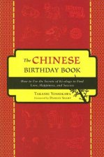 The Chinese Birthday Book: How to Use the Secrets of Ki-Ology to Find Love, Happiness, and Success
