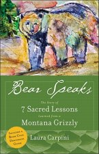 Bear Speaks: The Story of 7 Sacred Lessons Learned from a Montana Grizzly