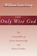The Only Wise God: The Compatibility of Divine Foreknowledge and Human Freedom