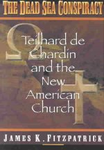 Dead Sea Conspiracy: Teilhard de Chardin and the New American Church