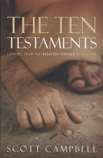The Ten Testaments: Lessons from the Greatest Teacher of All Time
