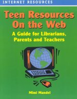 Teen Resources on the Web: A Guide for Librarians, Parents and Teachers