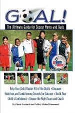 Goal: Ultimate Guide for Soccer Moms and Dads