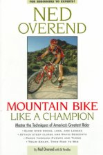 Mountain Bike Like a Champion: Master the Techniques of America's Greatest Rider
