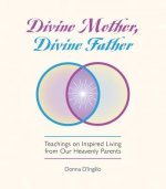 Divine Mother, Divine Father: Messages on Inspired Living from Our Heavenly Parents