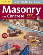 Ultimate Guide to Masonry and Concrete: Design, Build, Maintain