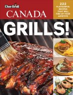 Char-Broil's Canada Grills!: 222 Flavourful Recipes That Will Fire Up Your Appetite