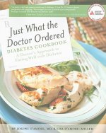 Just What the Doctor Ordered Diabetes Cookbook: A Doctor's Approach to Eating Well with Diabetes