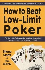 How to Beat Low-Limit Poker: A Beginner's Guide to Winning Big Bucks at Little Games!