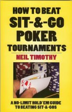 How to Beat Sit-&-Go Poker Tournaments: A No-Limit Hold'em Guide to Beating Sit-&-Gos
