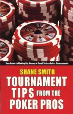 Tournament Tips from the Poker Pros: Your Guide to Making Big Money at Small Stakes Poker Tournaments