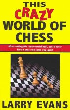 This Crazy World of Chess: 102 Dispatches from the Front
