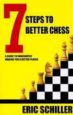 7 Steps to Better Chess: A Guide to Immediately Making You a Better Player