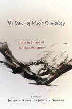 The Dawn of Music Semiology: Essays in Honor of Jean-Jacques Nattiez