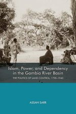 Islam, Power, and Dependency in the Gambia River Basin: The Politics of Land Control, 1790-1940