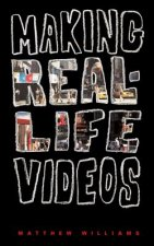 Making Real Life Videos: Great Projects for the Classroom and Home