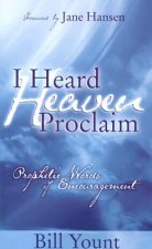 I Heard Heaven Proclaim: Prophetic Words of Encouragement