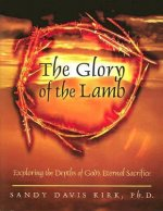 The Glory of the Lamb: Exploring the Depths of God's Eternal Sacrifice