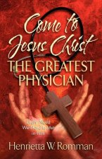 Come to Jesus Christ, the Greatest Physician