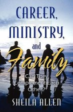 Career, Ministry, and Family: Can They Complement Each Other?