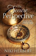The Secure Perspective-Renew Your Mind. Resurrect Your Life!
