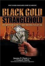 Black Gold Stranglehold: The Myth of Scarcity and the Politics of Oil