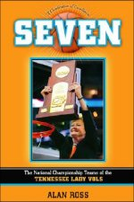 A Celebration of Excellence: Seven: The National Championship of the Tennessee Lady Vols