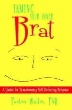 Taming Your Inner Brat: A Guide for Transforming Self-Defeating Behavior