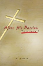 After His Passion: What Then?