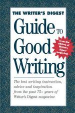 The Writer's Digest Guide to Good Writing