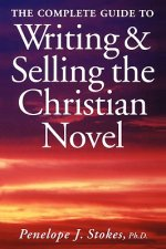 Complete Guide to Writing and Selling the Christian Novel