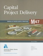 Capital Project Delivery: Manual of Water Supply Practices M47