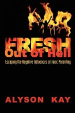 Fresh Out of Hell: Escaping the Negative Influences of Toxic Parenting