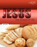 The Bread of Life: Part 4