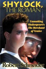 Shylock, the Roman: Unmasking Shakespeare's the Merchant of Venice