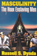 Masculinity: The Hoax Enslaving Men