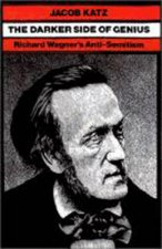 The Darker Side of Genius: Richard Wagner's Anti-Semitism