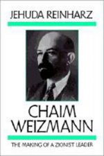Chaim Weizmann: The Making of a Zionist Leader