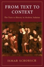 From Text to Context: The Turn to History in Modern Judaism