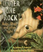 Under One Rock: Bugs, Slugs, and Other Ughs