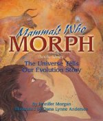 Mammals Who Morph: The Universe Tells Our Evolution Story: Book 3