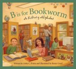 B Is for Bookworm: A Library Alphabet