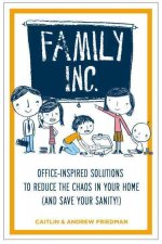 Family Inc: Office-Inspired Solutions to Reduce the Chaos in Your Home (and Save Your Sanity