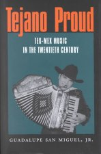 Tejano Proud: Tex-Mex Music in the Twentieth Century