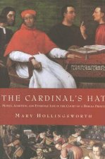 The Cardinal's Hat: Money, Ambition, and Everyday Life in the Court of a Borgia Prince
