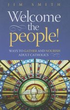 Welcome the People!: Ways to Gather and Nourish Adult Catholics