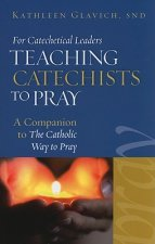 For Catechetical Leaders: Teaching Catechists to Pray: A Companion to the Catholic Way to Pray
