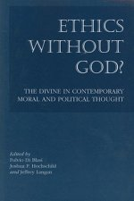 Ethics Without God?: The Divine in Contemporary Moral and Political Thought