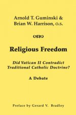 Religious Freedom: Did Vatican II Contradict Traditional Catholic Doctrine?: A Debate