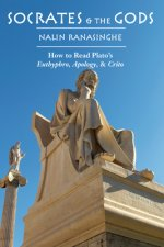 Socrates and the Gods: How to Read Plato's Euthyphro, Apology, and Crito